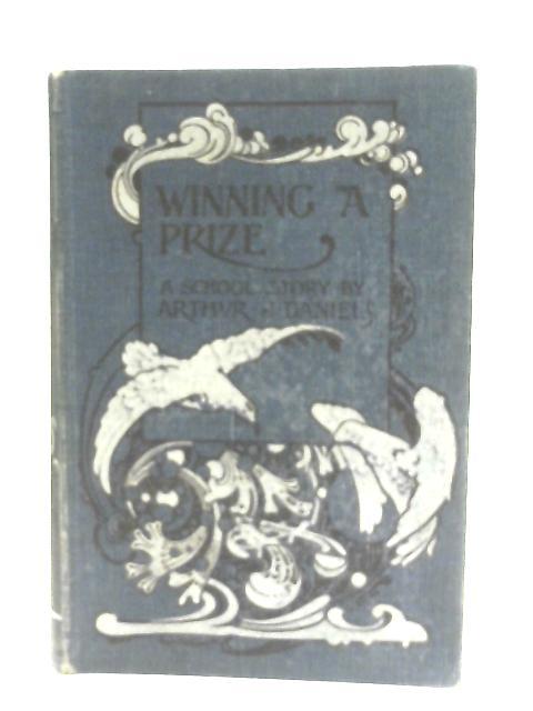 Winning A Prize, A School Story By Arthur J. Daniels