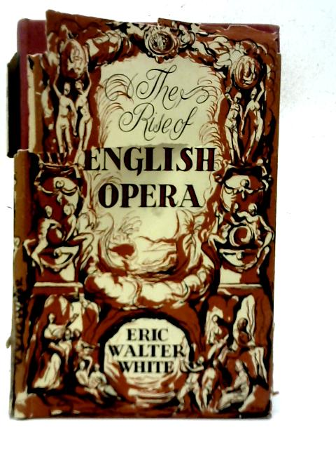 The Rise of English Opera By Eric Walter White