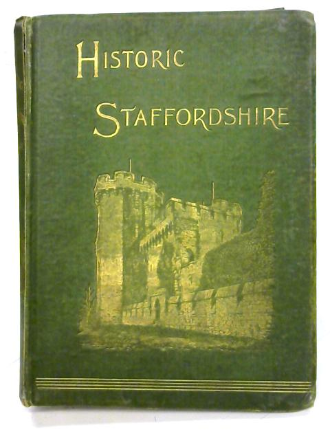 Historic Staffordshire: With illustrations By Robert K. Dent Joseph Hill