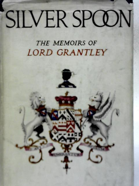 Silver Spoon: Being the Random Reminiscences of Lord Grantley By Lord Grantley, Mary & Alan Wood