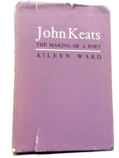 John Keats: The Making of A Poet By Aileen Ward