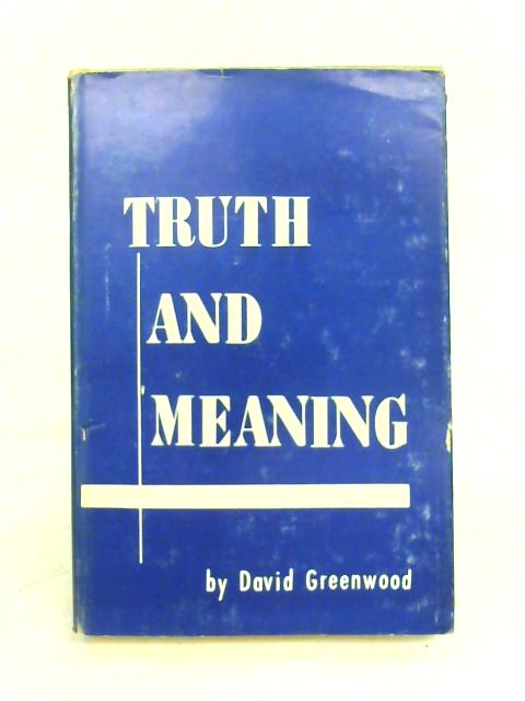 Truth and Meaning. Philosophical Library. 1957. By D. C. Greenwood