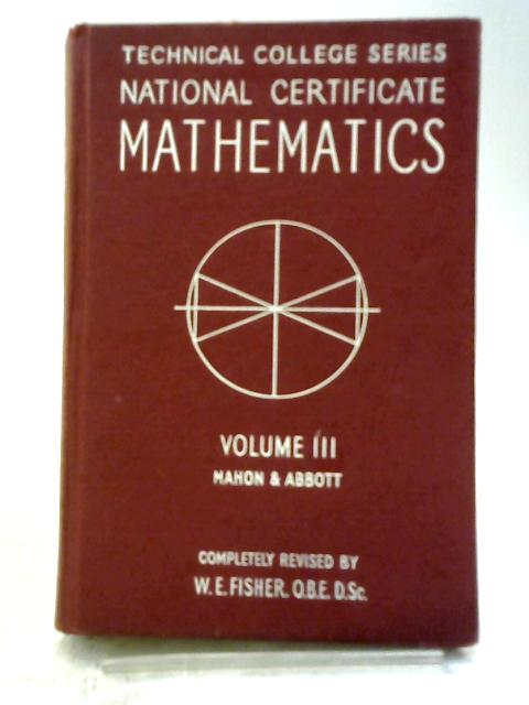 National Certificate Mathematics, Volume III [Technical College series] By Mahon, Fisher
