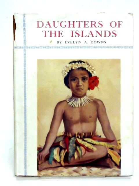Daughters Of the Islands By Evelyn Downs