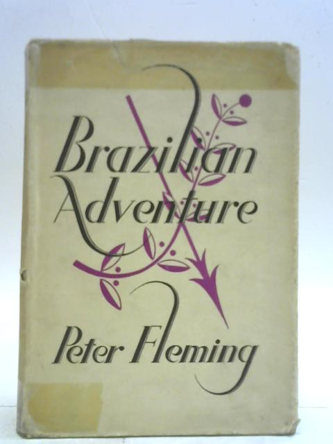 Brazilian Adventure By Peter Fleming