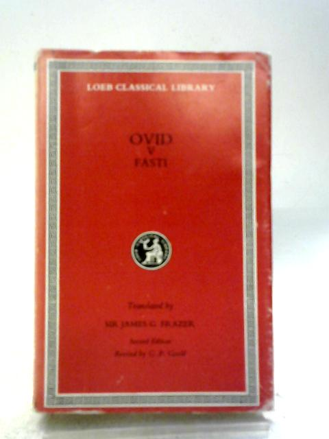 Ovid in Six Volumes. V Fasti. By Ovid
