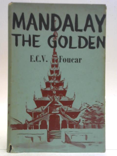 Mandalay The Golden By E. C. V. Foucar