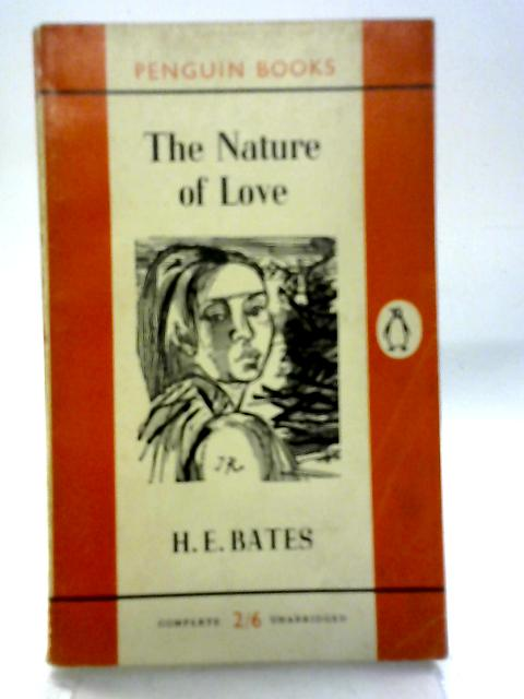 The Nature of Love, etc (Penguin Books. no. 1280.) By H. E. Bates