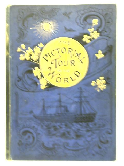 The Pictorial Tour of the World, Comprising Pen and Pencil Sketches of Travel, Incident, Adventure and Scenery in All Parts of the Globe By Unstated