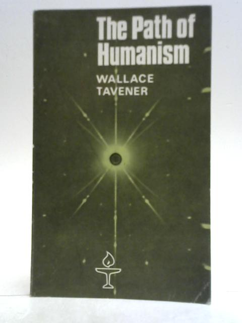 The Path of Humanism By Wallace B. Tavener