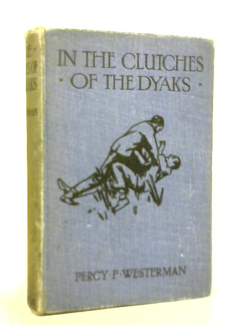 In the Clutches of The Dyaks By Percy F Westerman