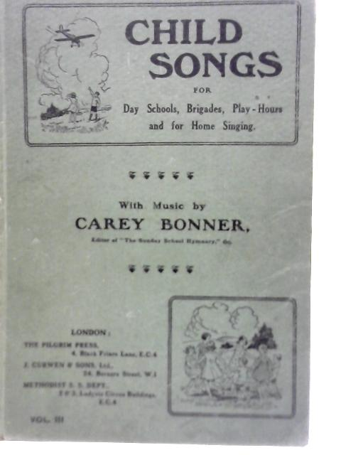 Child Songs for Day Schools, Brigades, Play-Hours and for Home Singing. Volume III By Carey Bonner
