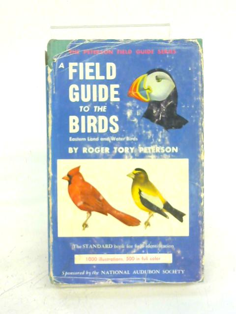 A Field Guide to the Birds East of the Rockies By Roger Tory Peterson