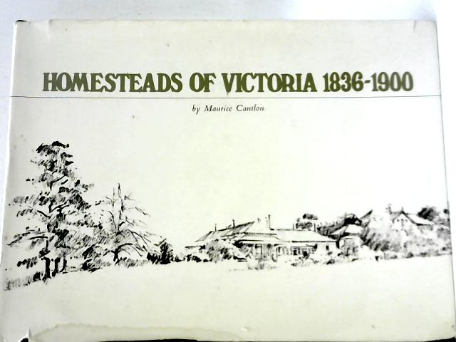 Homesteads of Victoria 1836 - 1900 By Maurice Cantlon