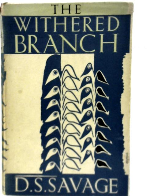 The Withered Branch: Six Studies in the Modern Novel By D. S Savage