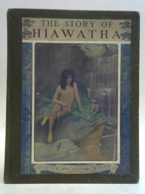The Story of Hiawatha Adapted from Longfellow with the Original Poem By Clayton Edwards
