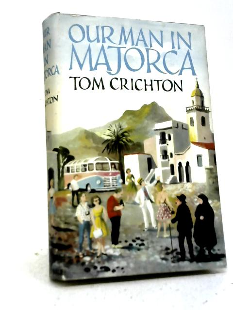 Our Man in Majorca By Tom Crichton