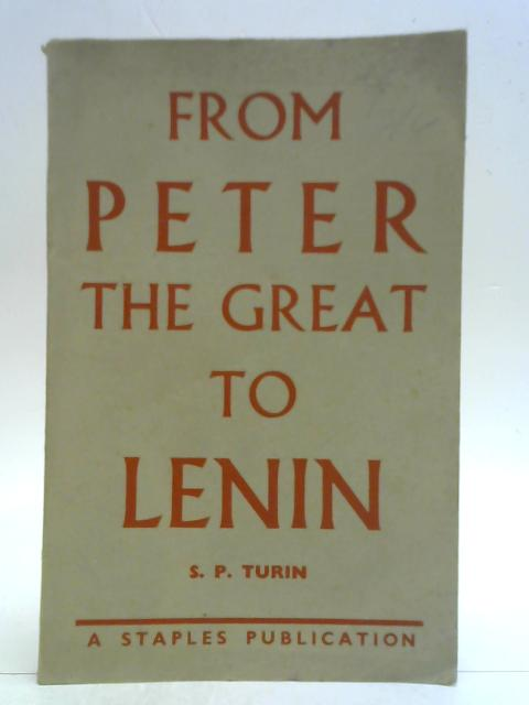 From Peter The Great to Lenin By S. P. Turin