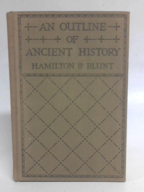 An Outline of Ancient History to AD 180 By M A Hamilton & A W F Blunt