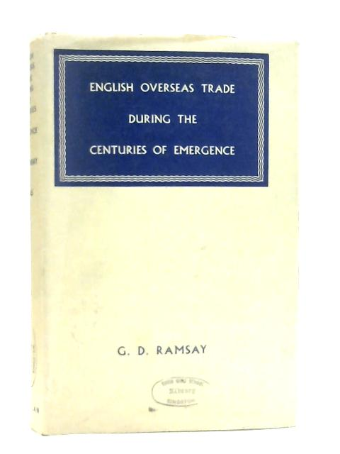 English Overseas Trade during the Centuries of Emergence By G. D. Ramsay