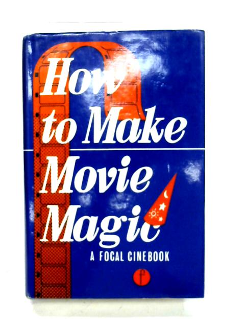 How to Make Movie Magic ([A Focal cinebook]) By Julien Caunter