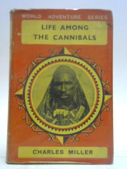 Life Among the Cannibals: World Adventure Series By Charles Miller