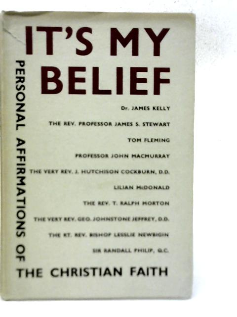 It's My Belief: Personal Affirmations of the Christian Faith By Dr. James Kelly et al.