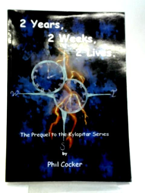 2 Years, 2 Weeks, 2 Lives: The Prequel to the Kylapitar Series By Philip Cocker