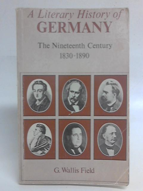 Literary History of Germany: Nineteenth Century By G. W. Field