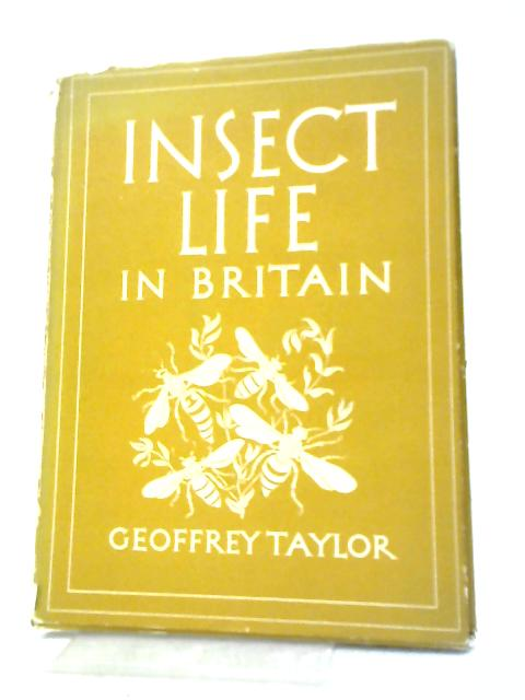 Insect Life In Britain By Geoffrey Taylor