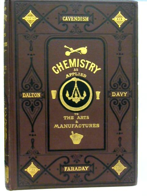 Chemistry, Theoretical, Practical, and Analytical, as Applied to The Arts and Manufactures, Div. III, COA - DYE By Writers of Eminence