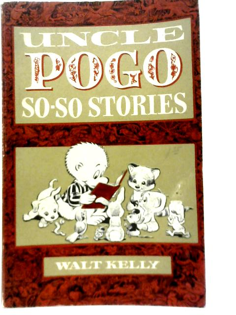 Uncle Pogo So So Stories By Walt Kelly