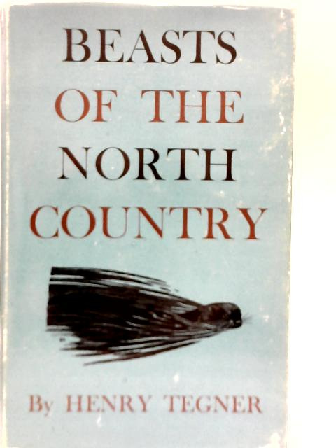 Beasts of the North Country, from Whales to Shrews By Henry Tegner