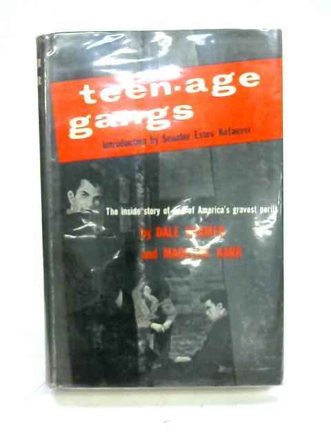 Teen-age gangs By Dale Kramer, Madeline Karr