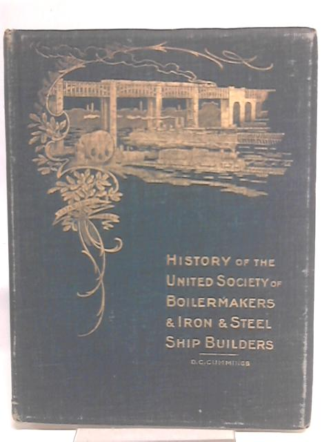 A Historical Survey of the Boiler Makers and Iron and Steel Ship Builders Society By D.C. Cummings
