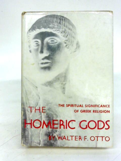 The Homeric Gods By Walter F. Otto, trans. Moses Hadas