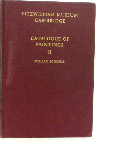 Fitzwilliam Museum Cambridge, Catalogue of Paintings, Volume II, Italian Schools By J W Goodison