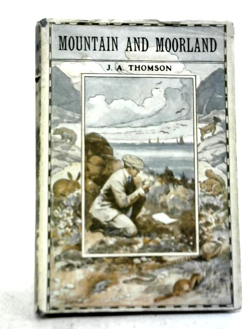 Mountain and Moorland By J. Arthur Thomson