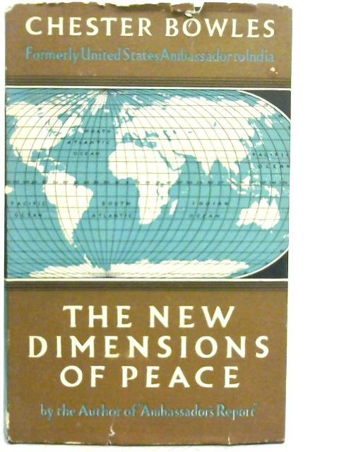 The New Dimensions of Peace By Chester Bowles