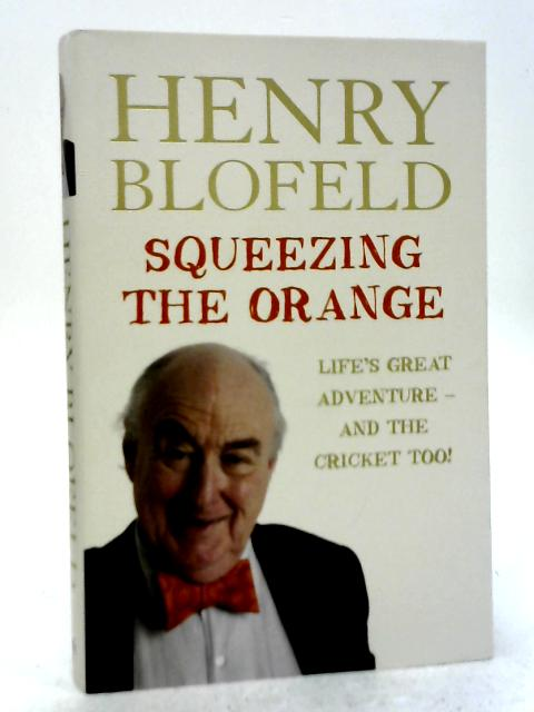 Squeezing The Orange By Henry Blofeld