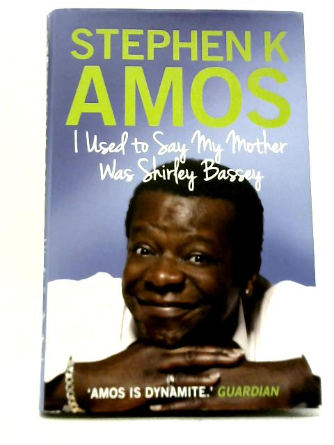 I Used to Say My Mother Was Shirley Bassey By Stephen K Amos