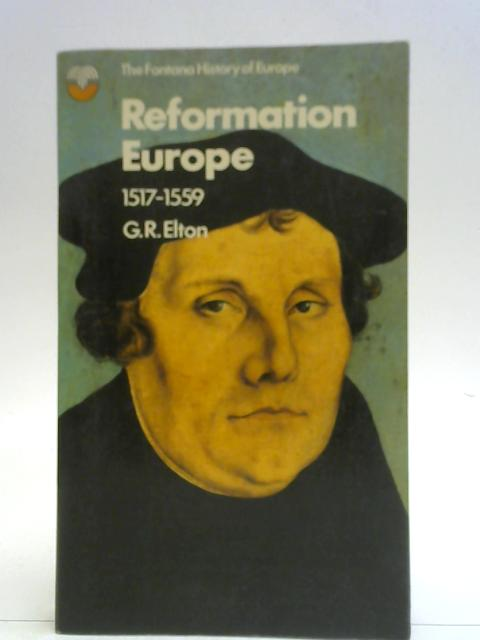 Reformation Europe 1517-1559 By G. R. Elton