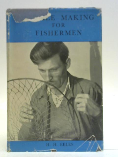 Tackle making for fishermen By Herbert Henry Eeles