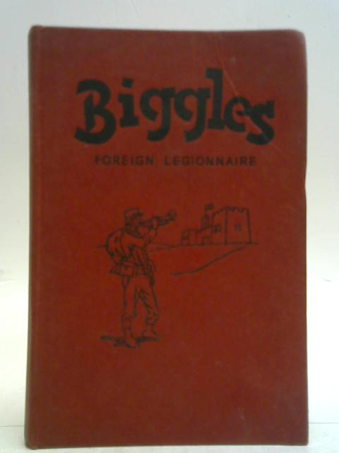 Biggles, Foreign Legionnaire By Captain W. E. Johns
