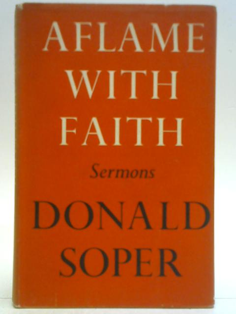 Aflame with faith and other Sermons By Donald Soper