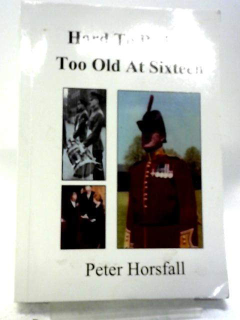 Hard to Believe - Too Old at Sixteen By Peter Horsfall