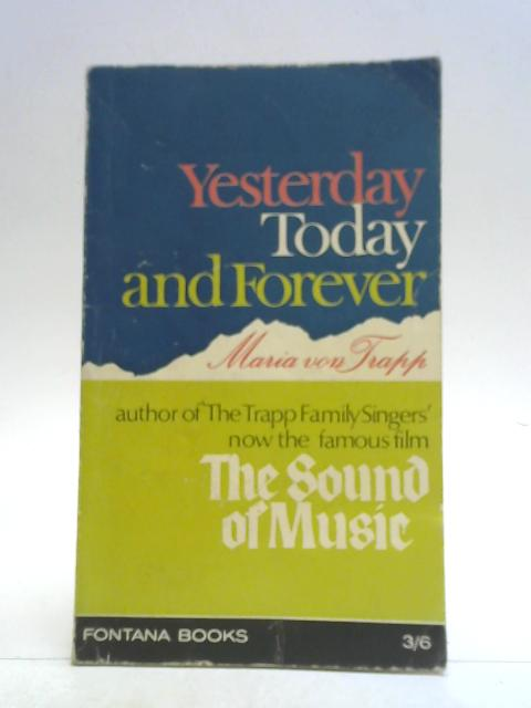 Yesterday, today and forever (Fontana books) By Maria Augusta Trapp