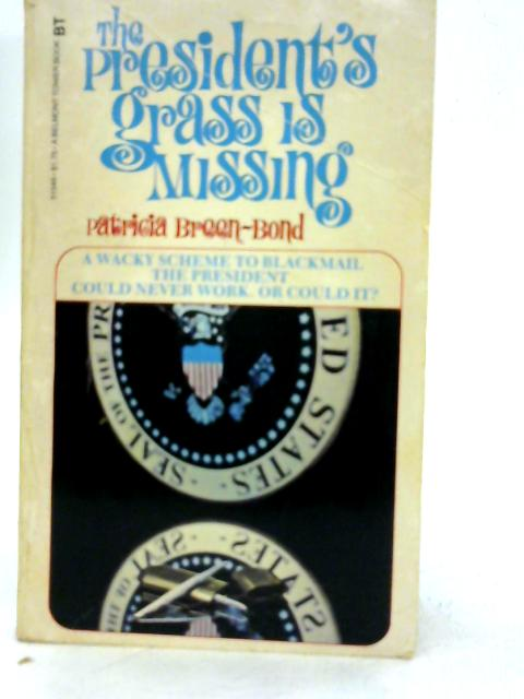The Presidents's Grass is Missing By Patricia Breen- Bond