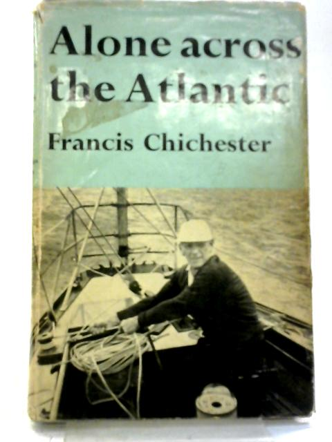 Alone Across The Atlantic By Francis Chichester
