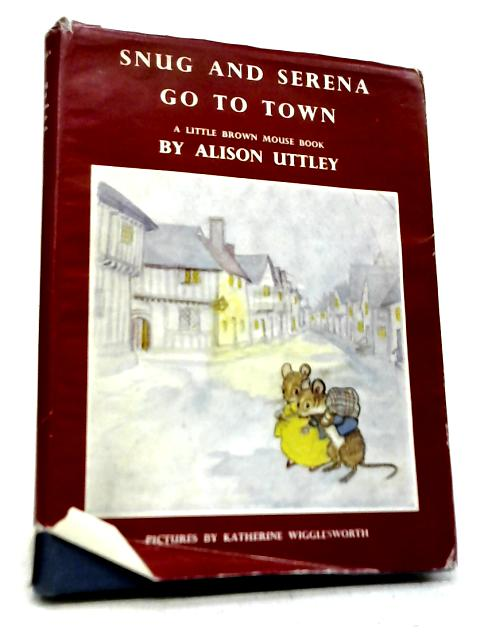 Snug and Serena Go To Town By Alison Uttley